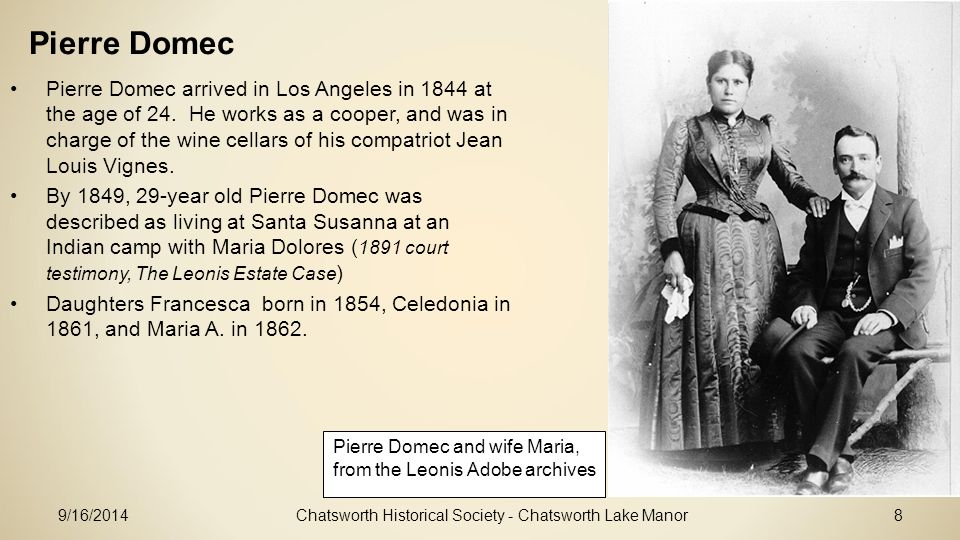 Chatsworth Historical Society - Chatsworth Lake Manor8 Pierre Domec Pierre Domec arrived in Los Angeles in 1844 at the age of 24.