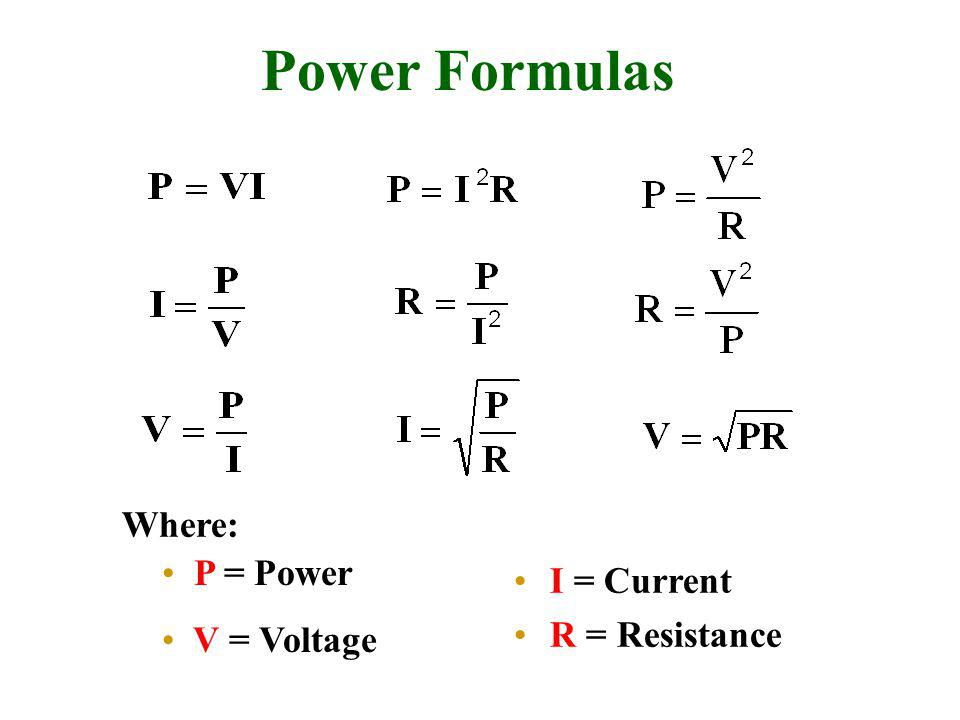 Power Formulas Where: I = Current R = Resistance P = Power V = Voltage