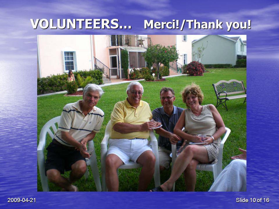 2009-04-21Slide 10 of 16 VOLUNTEERS… Merci!/Thank you!