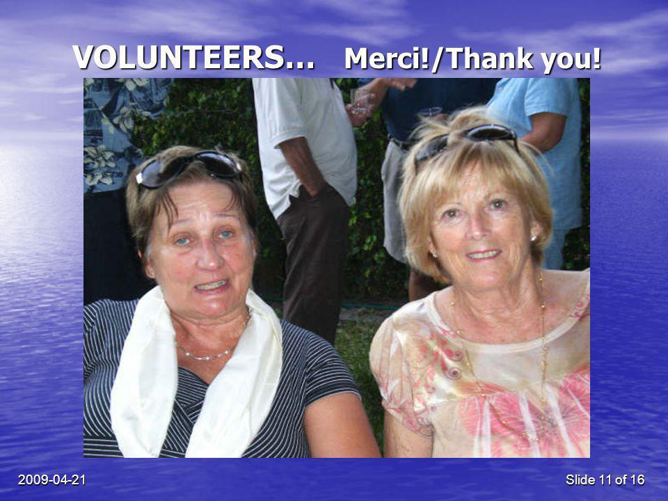 2009-04-21Slide 11 of 16 VOLUNTEERS… Merci!/Thank you!