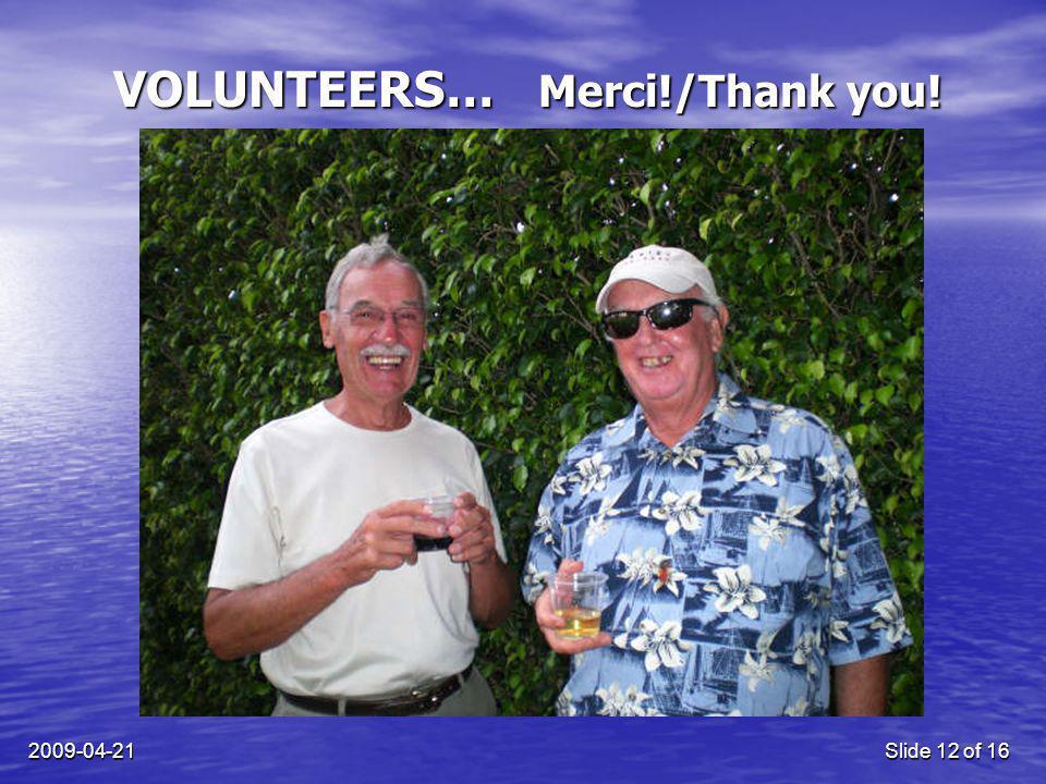 2009-04-21Slide 12 of 16 VOLUNTEERS… Merci!/Thank you!