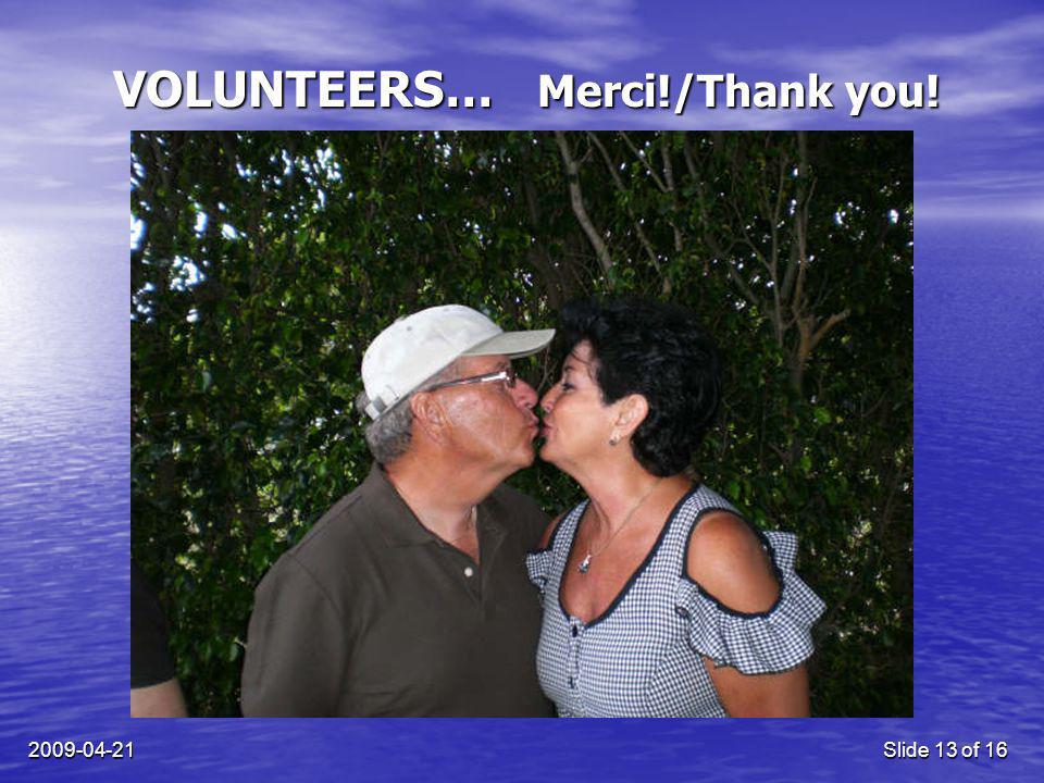 2009-04-21Slide 13 of 16 VOLUNTEERS… Merci!/Thank you!