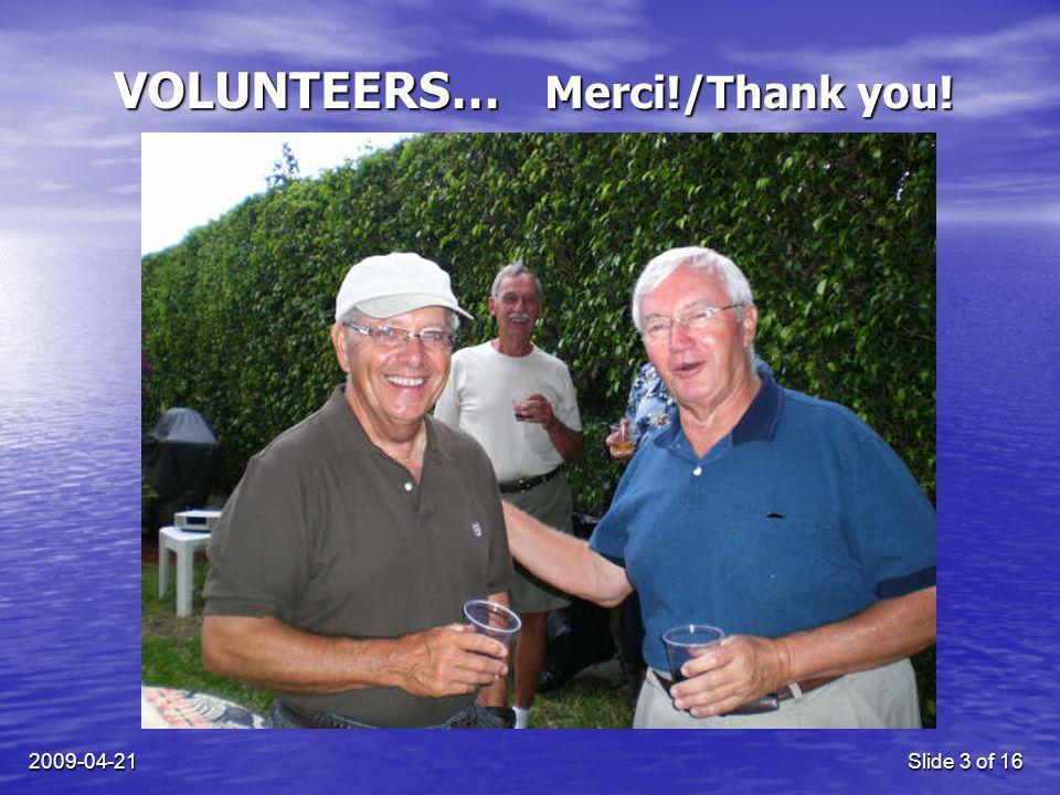 2009-04-21Slide 3 of 16 VOLUNTEERS… Merci!/Thank you!