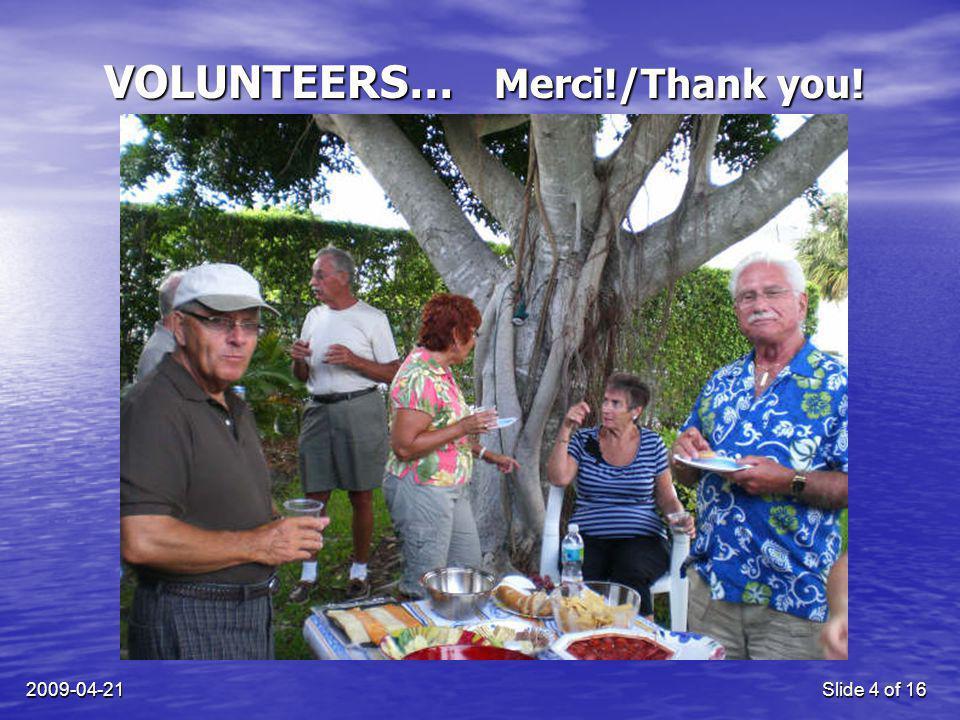 2009-04-21Slide 4 of 16 VOLUNTEERS… Merci!/Thank you!