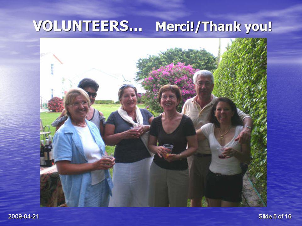 2009-04-21Slide 5 of 16 VOLUNTEERS… Merci!/Thank you!