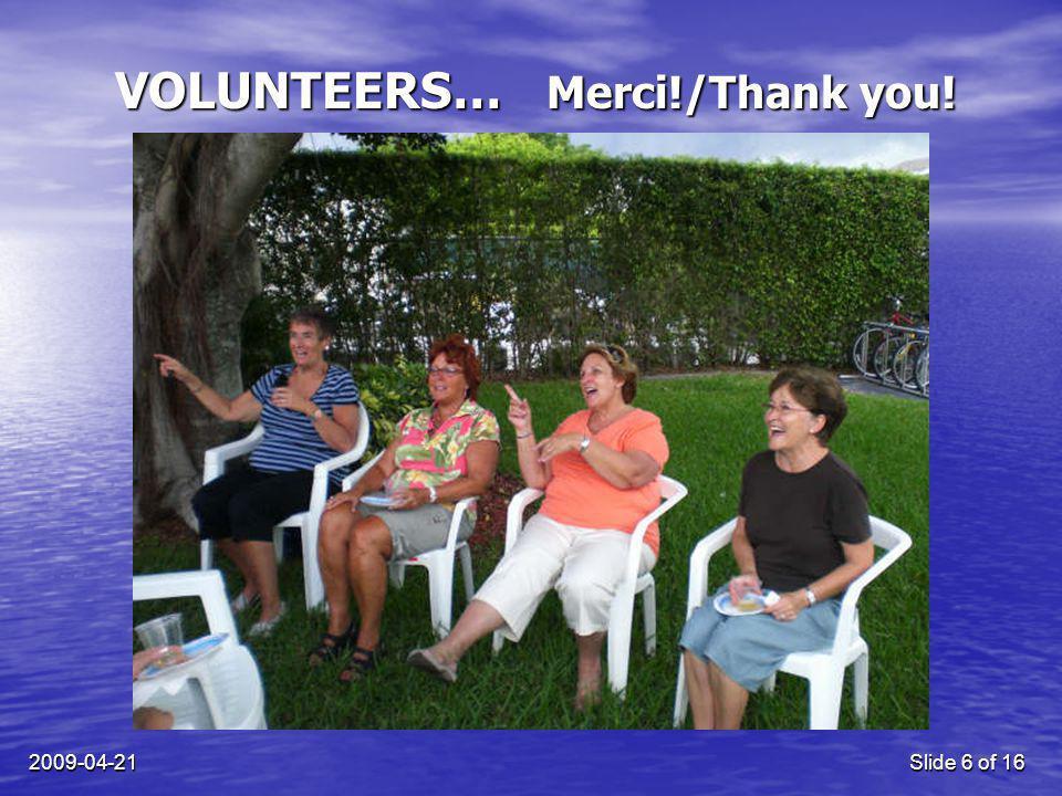 2009-04-21Slide 6 of 16 VOLUNTEERS… Merci!/Thank you!