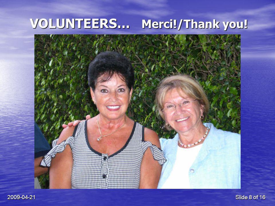 2009-04-21Slide 8 of 16 VOLUNTEERS… Merci!/Thank you!