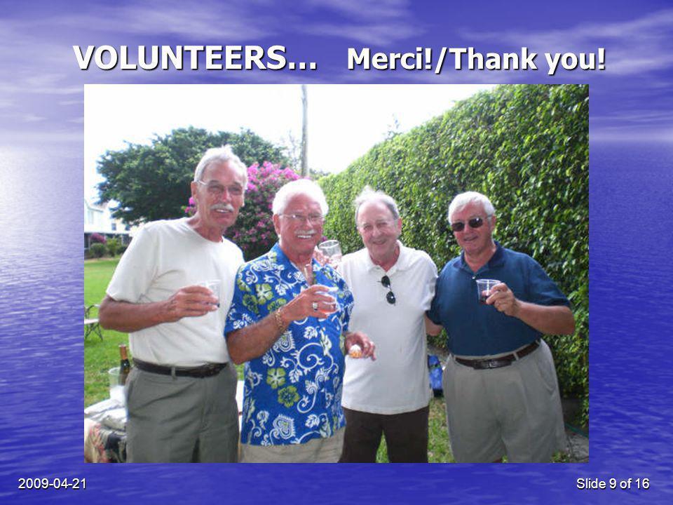 2009-04-21Slide 9 of 16 VOLUNTEERS… Merci!/Thank you!