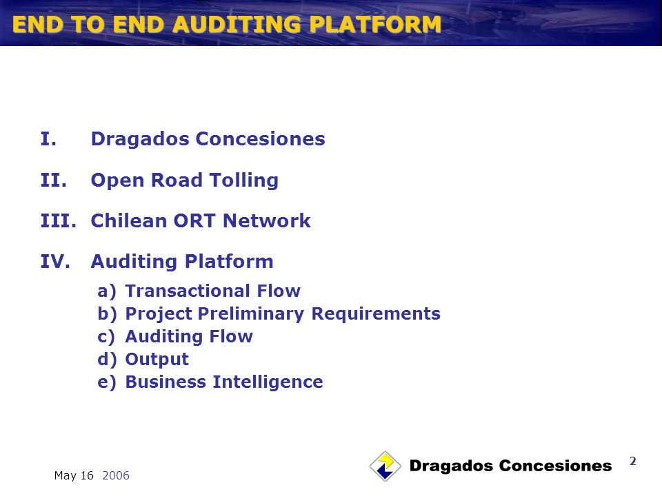 END TO END AUDITING PLATFORM May 16 2006 2 I. Dragados Concesiones II.