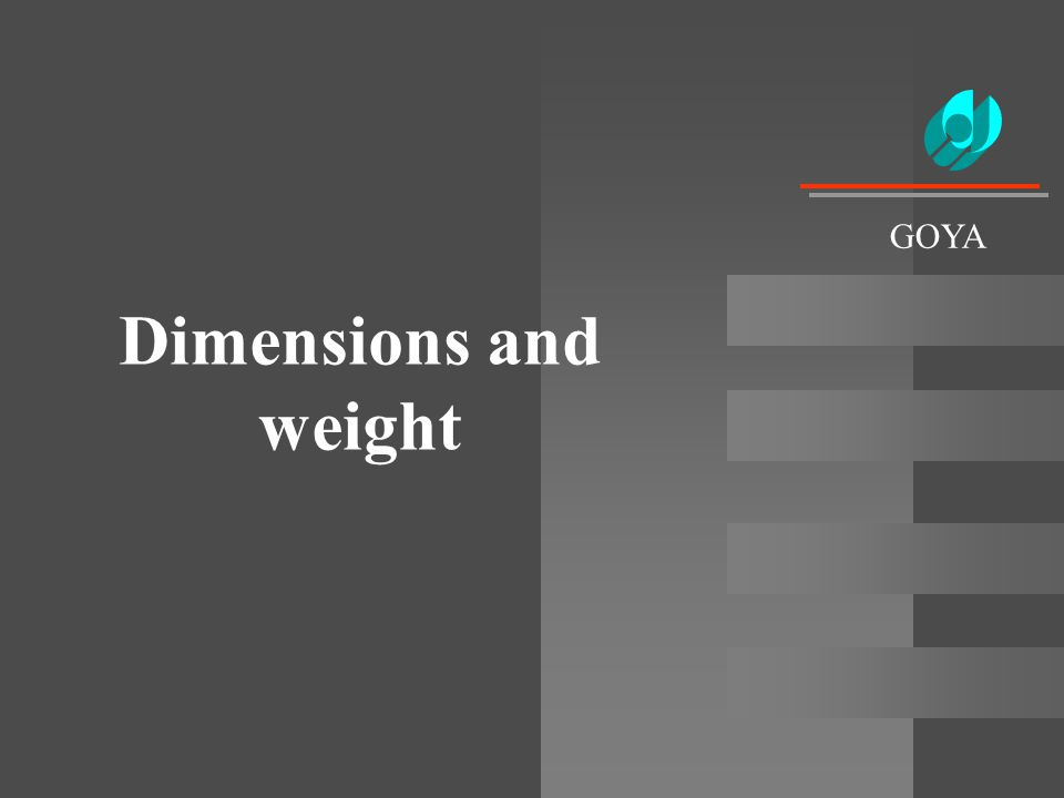 Dimensions and weight GOYA