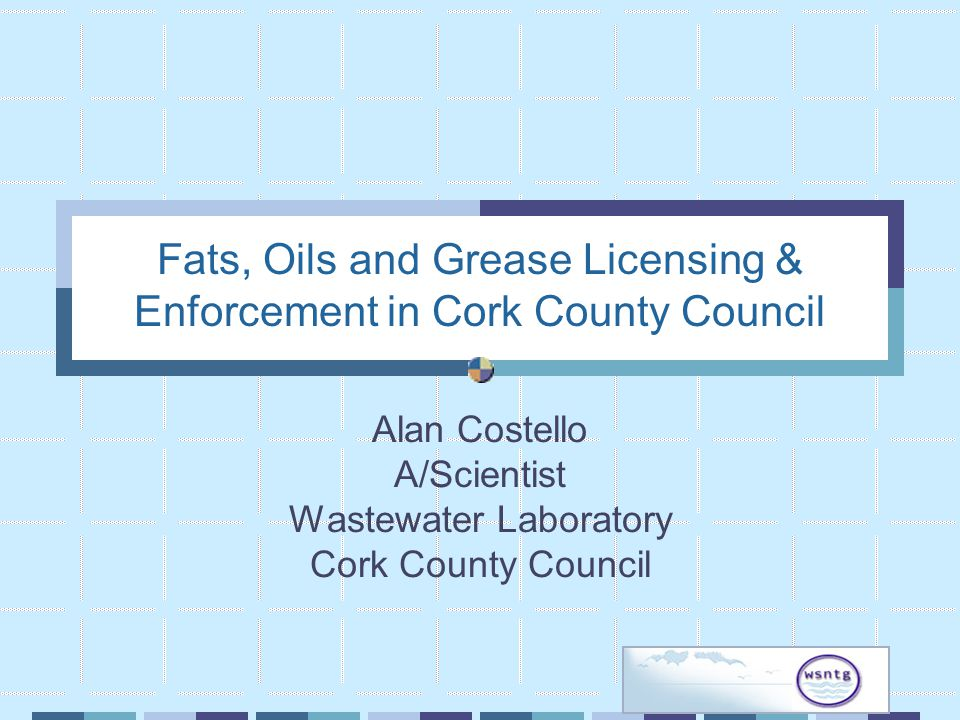 Fats, Oils and Grease Licensing & Enforcement in Cork County Council Alan Costello A/Scientist Wastewater Laboratory Cork County Council