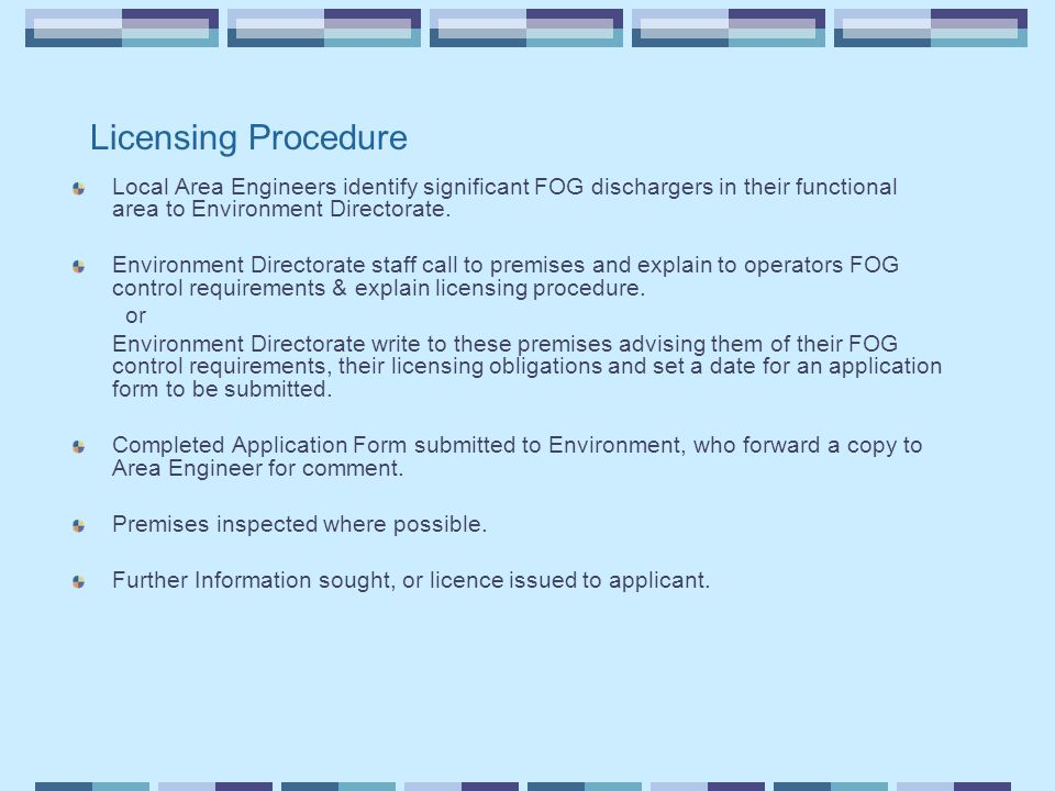 Licensing Procedure Local Area Engineers identify significant FOG dischargers in their functional area to Environment Directorate.