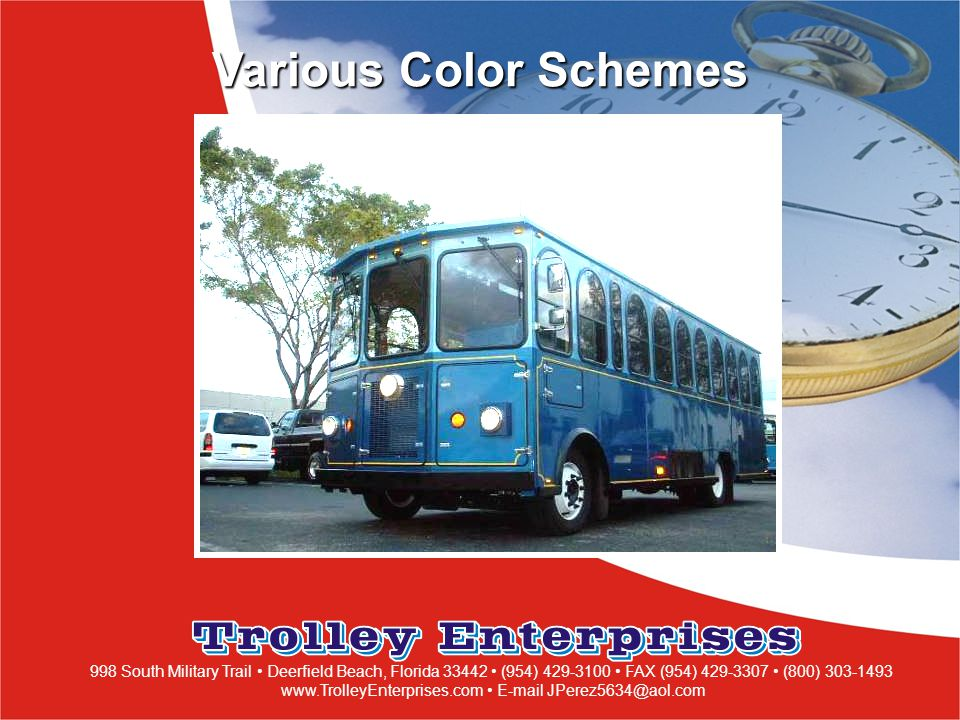 998 South Military Trail Deerfield Beach, Florida 33442 (954) 429-3100 FAX (954) 429-3307 (800) 303-1493 www.TrolleyEnterprises.com E-mail JPerez5634@aol.com Various Color Schemes Front Engine
