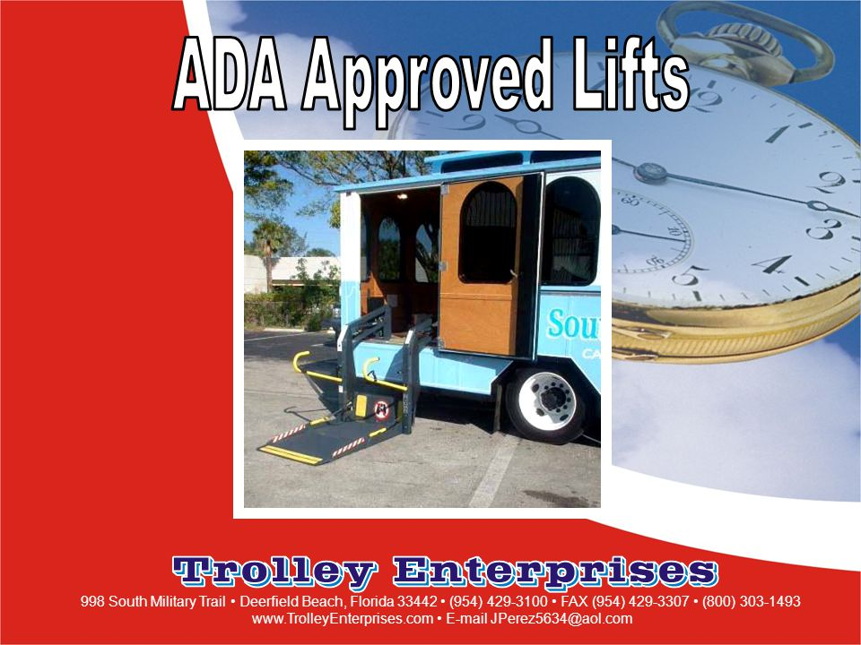 998 South Military Trail Deerfield Beach, Florida 33442 (954) 429-3100 FAX (954) 429-3307 (800) 303-1493 www.TrolleyEnterprises.com E-mail JPerez5634@aol.com