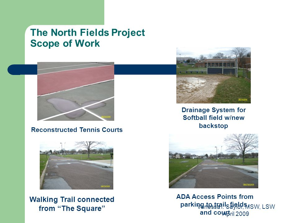 """Vanessa I. Saylor, MSW, LSW April 2009 The North Fields Project Scope of Work Walking Trail connected from """"The Square"""" Reconstructed Tennis Courts Dr"""