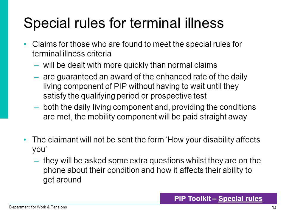 13 Department for Work & Pensions Special rules for terminal illness Claims for those who are found to meet the special rules for terminal illness cri