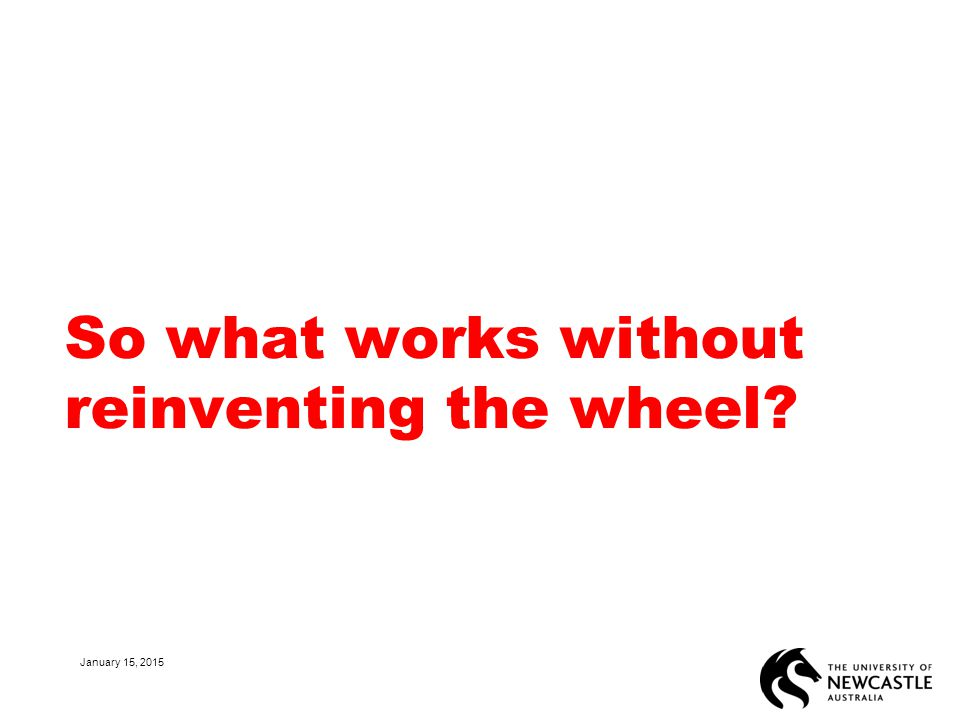 So what works without reinventing the wheel January 15, 2015 30
