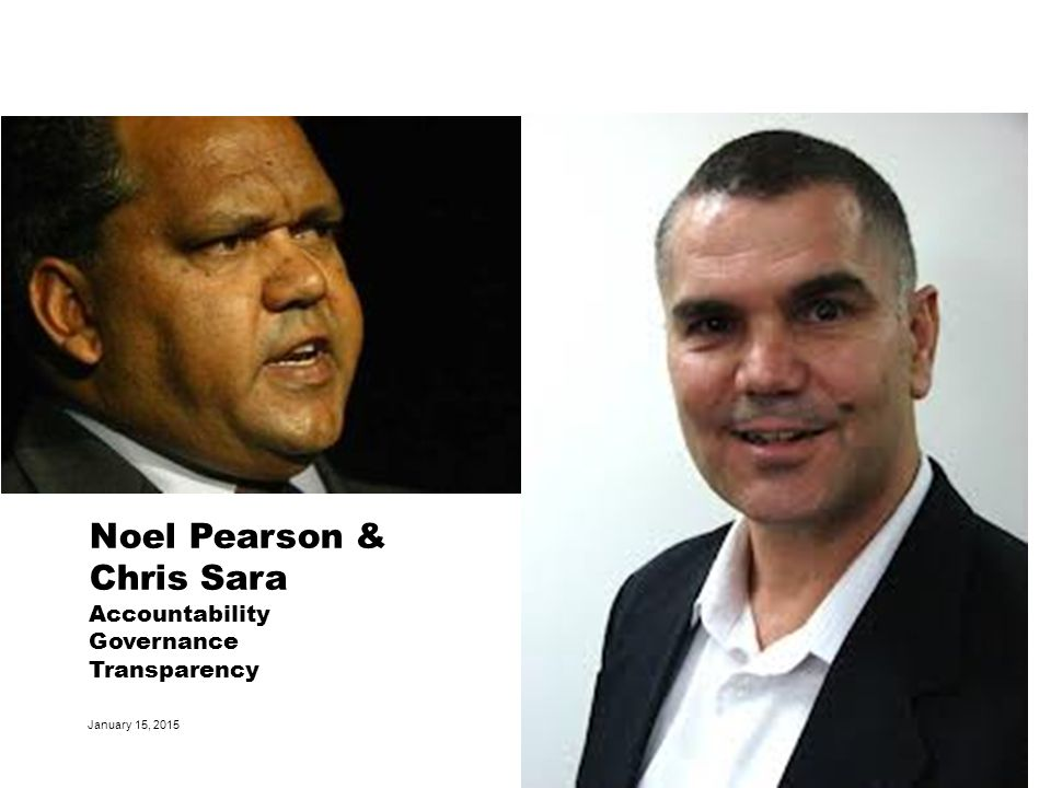 January 15, 2015 36 Noel Pearson & Chris Sara Accountability Governance Transparency