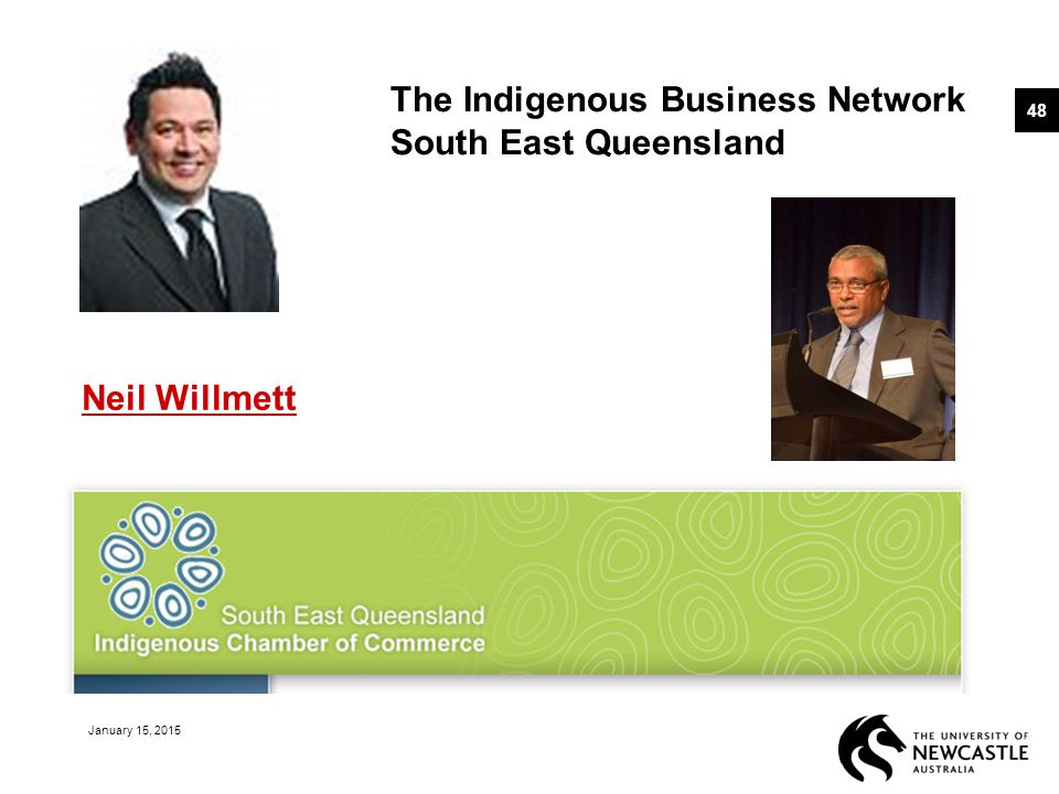 January 15, 2015 48 Neil Willmett The Indigenous Business Network South East Queensland