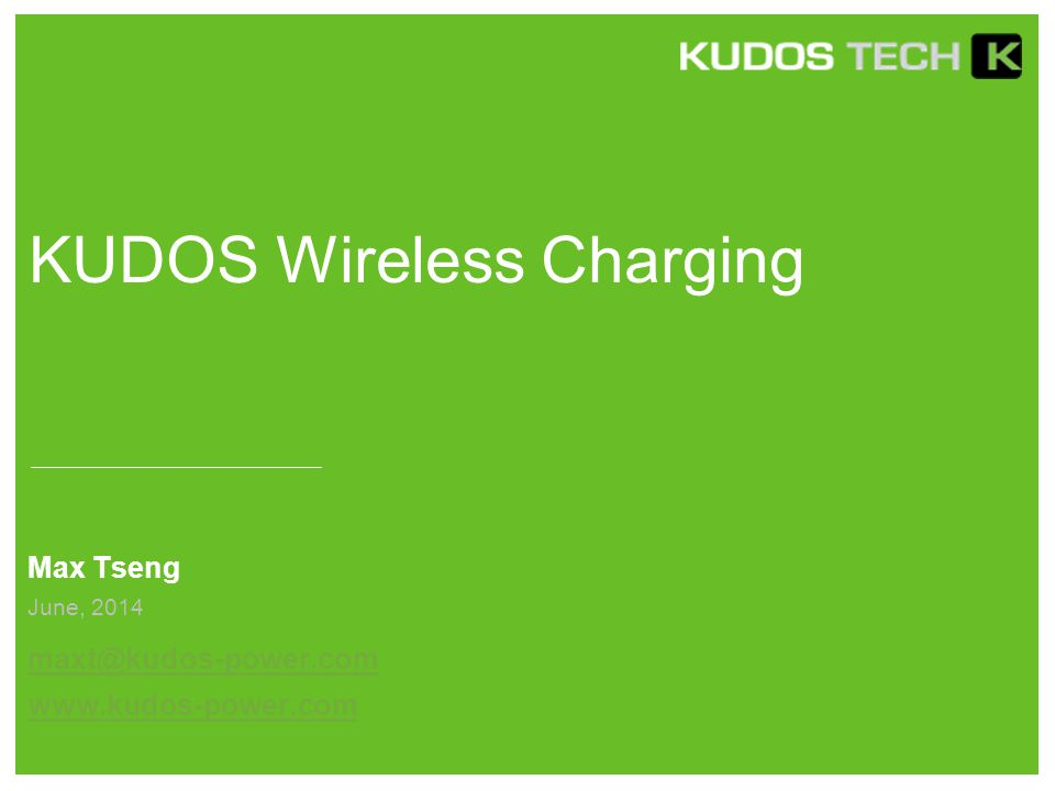KUDOS Wireless Charging Max Tseng maxt@kudos-power.com www.kudos-power.com June, 2014