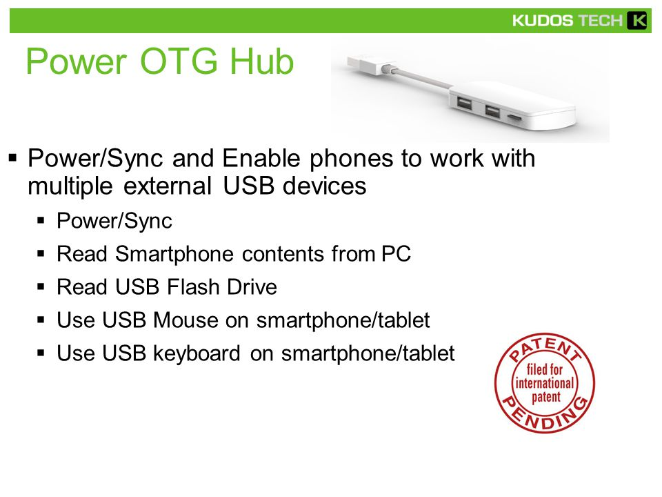 Power OTG Hub  Power/Sync and Enable phones to work with multiple external USB devices  Power/Sync  Read Smartphone contents from PC  Read USB Flash Drive  Use USB Mouse on smartphone/tablet  Use USB keyboard on smartphone/tablet