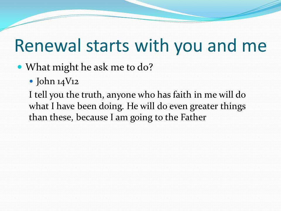 Renewal starts with you and me What might he ask me to do.