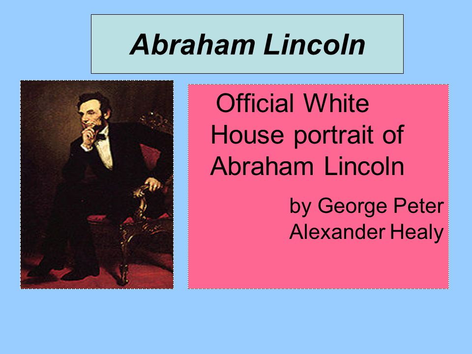 Abraham Lincoln Official White House portrait of Abraham Lincoln by George Peter Alexander Healy