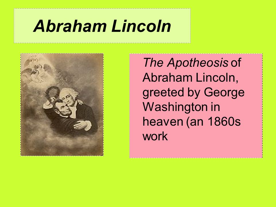 Abraham Lincoln The Apotheosis of Abraham Lincoln, greeted by George Washington in heaven (an 1860s work