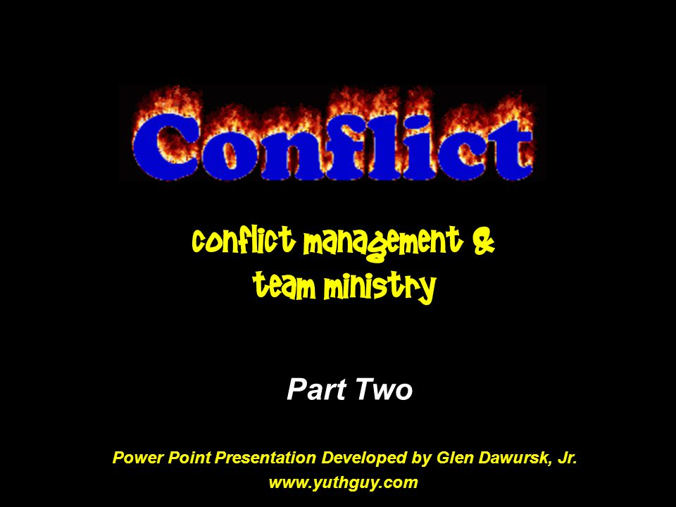 Conflict Management & Team Ministry Part Two Power Point Presentation Developed by Glen Dawursk, Jr.