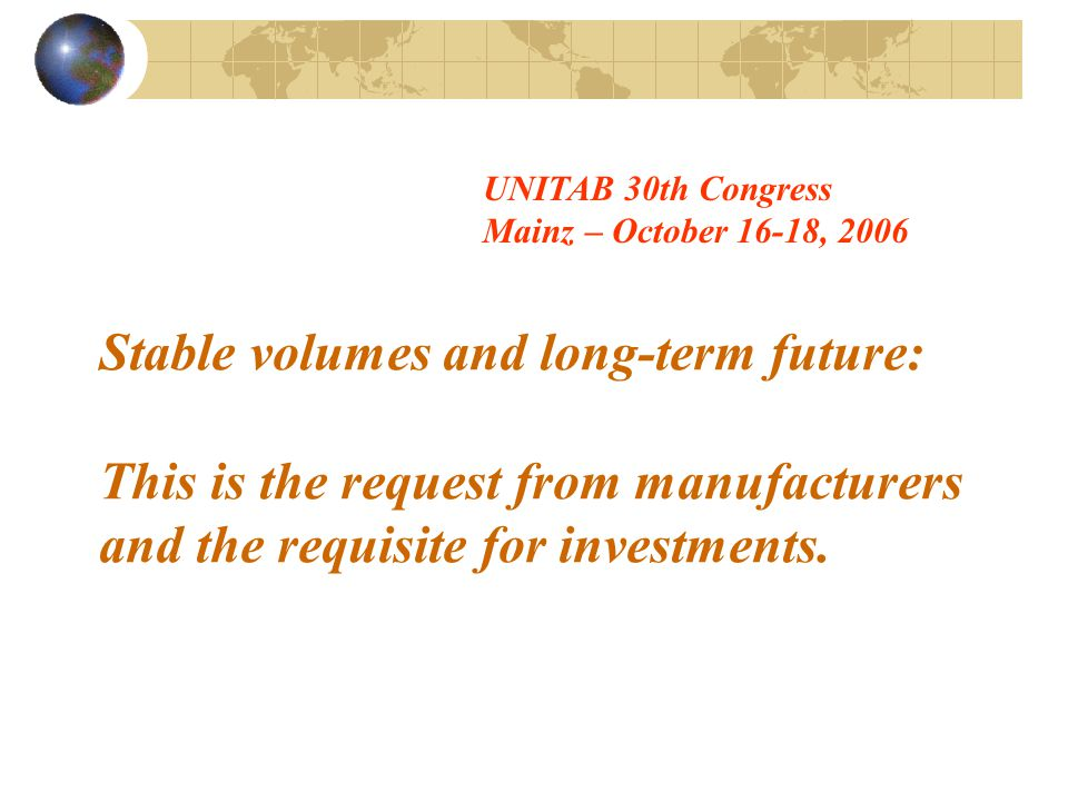 Stable volumes and long-term future: This is the request from manufacturers and the requisite for investments.