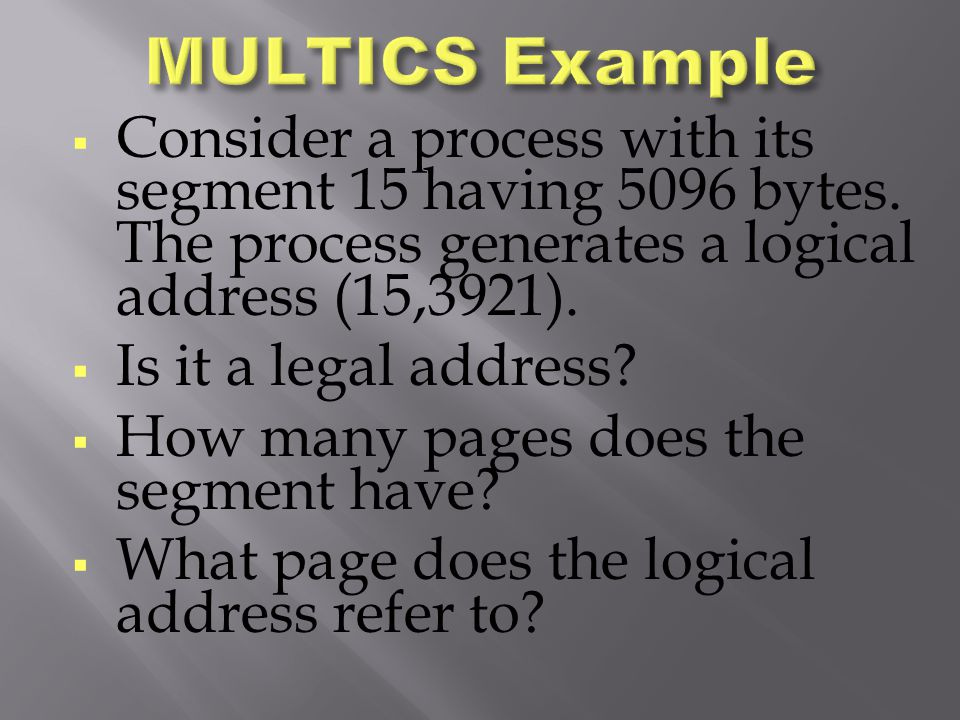  Consider a process with its segment 15 having 5096 bytes. The process generates a logical address (15,3921).  Is it a legal address?  How many pag