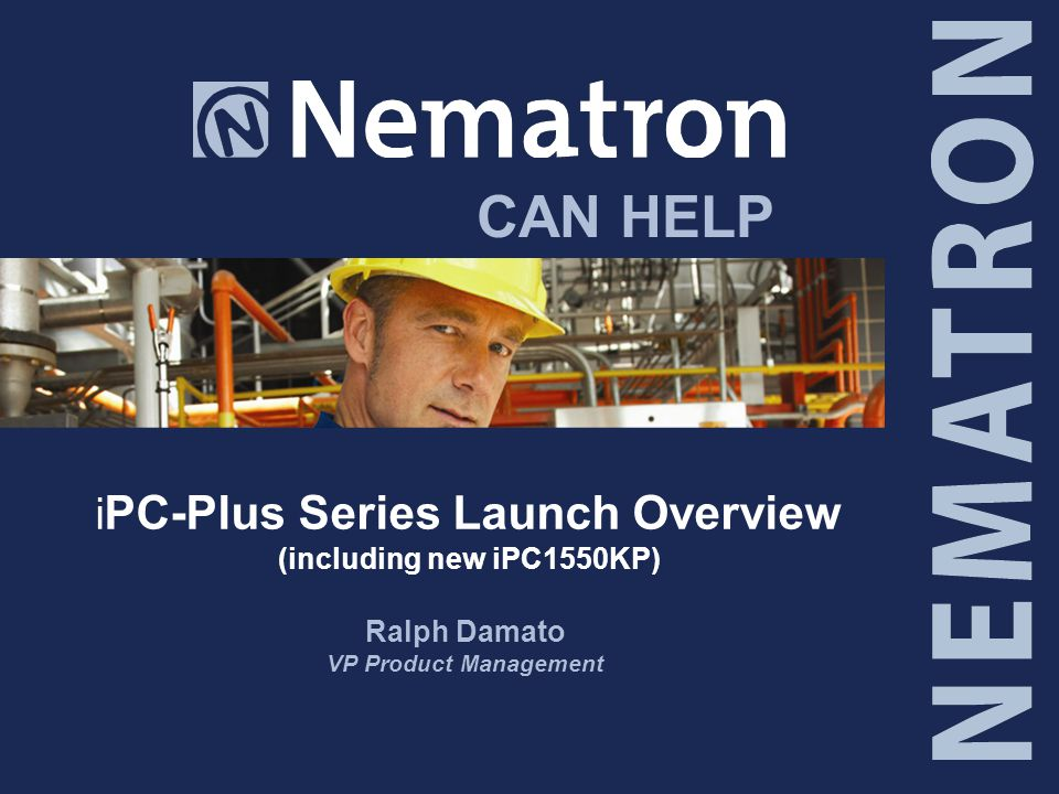 CAN HELP i PC-Plus Series Launch Overview (including new iPC1550KP) Ralph Damato VP Product Management