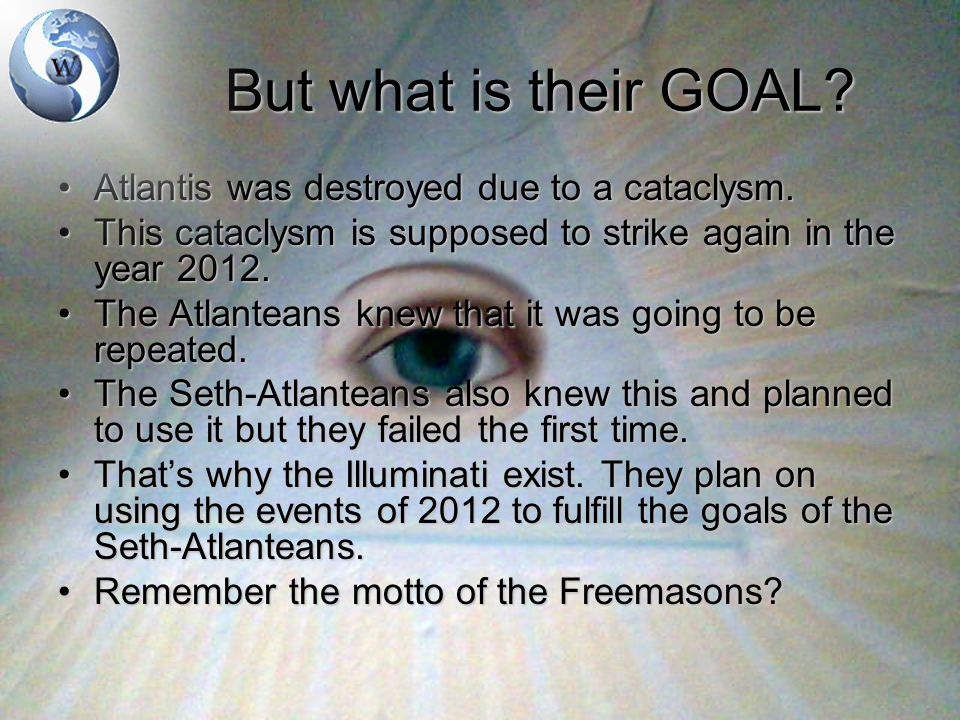 But what is their GOAL? Atlantis was destroyed due to a cataclysm.Atlantis was destroyed due to a cataclysm. This cataclysm is supposed to strike agai