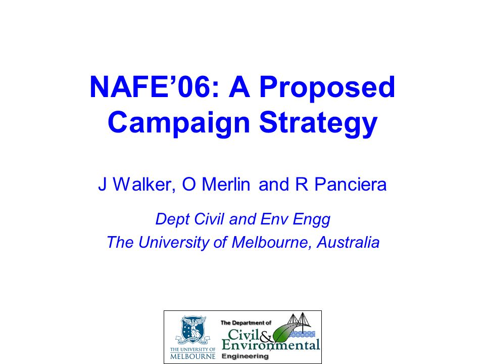 Second NAFE Workshop NAFE'06: A Proposed Campaign Strategy J Walker, O Merlin and R Panciera Dept Civil and Env Engg The University of Melbourne, Aust