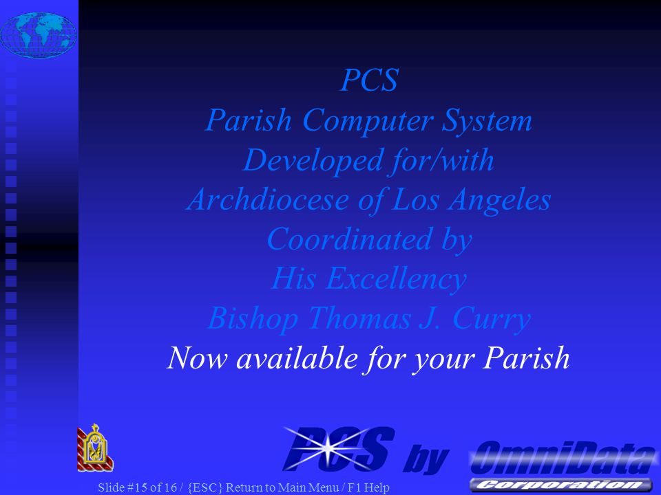 Slide #14 of 16 / {ESC} Return to Main Menu / F1 Help PCS Web Schedule by Organization PCS Web Schedule Selected Organization & Contact PCS Web Schedule Scheduled Events for Selected Organization PCS - Parish Computer System The NEXT Generation of Parish Software
