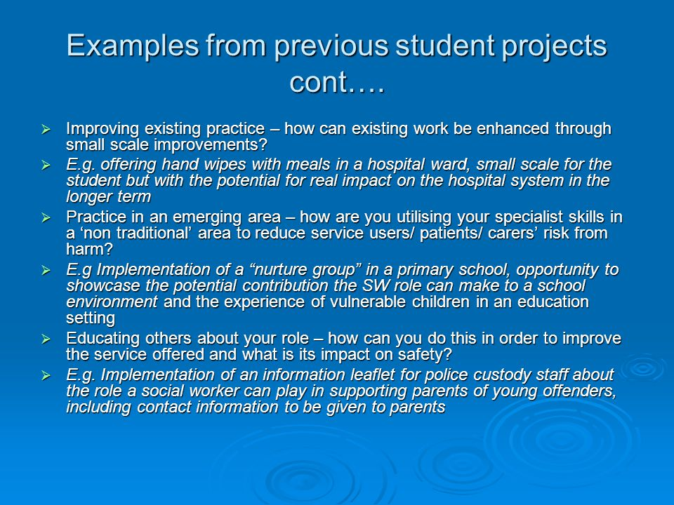 Examples from previous student projects cont….  Improving existing practice – how can existing work be enhanced through small scale improvements?  E