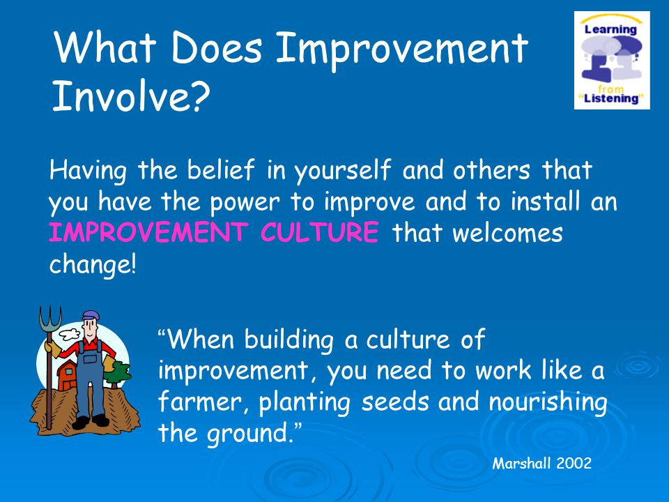 "Having the belief in yourself and others that you have the power to improve and to install an IMPROVEMENT CULTURE that welcomes change! "" When buildin"