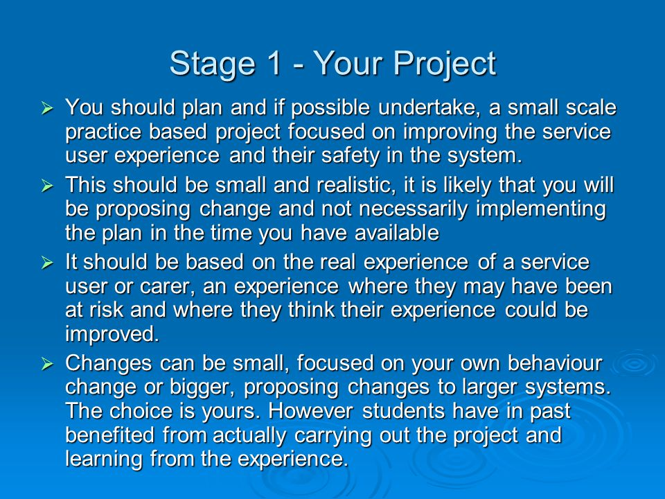 Stage 1 - Your Project  You should plan and if possible undertake, a small scale practice based project focused on improving the service user experie