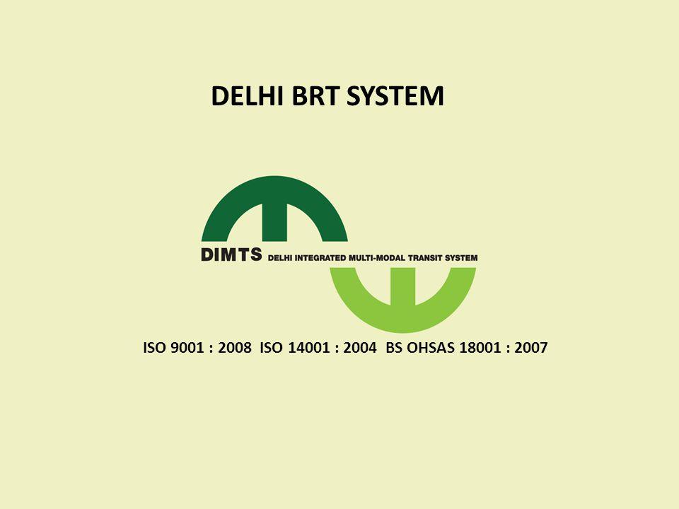 DELHI BRT SYSTEM ISO 9001 : 2008 ISO 14001 : 2004 BS OHSAS 18001 : 2007