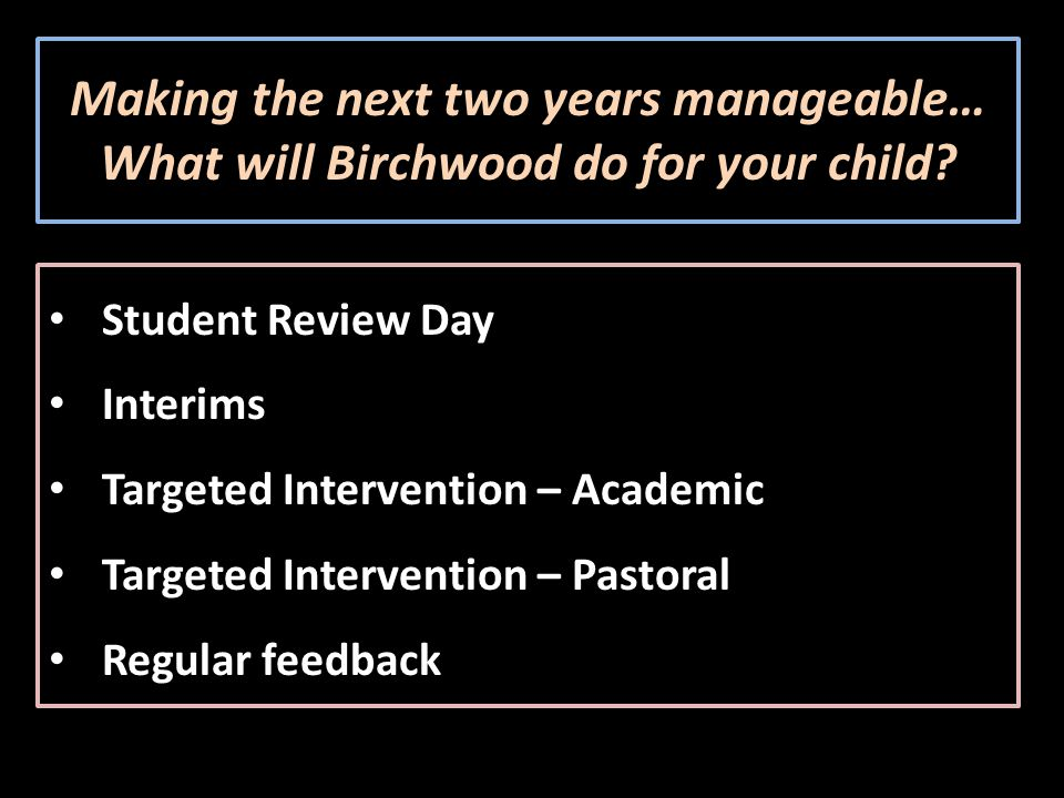 Making the next two years manageable… What will Birchwood do for your child.
