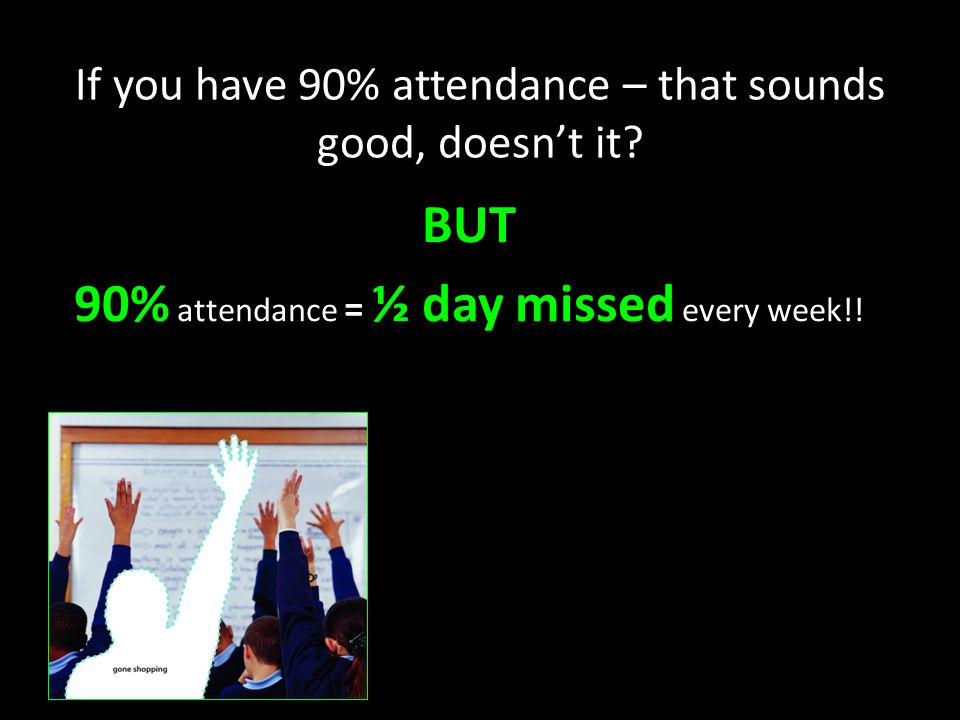 If you have 90% attendance – that sounds good, doesn't it.