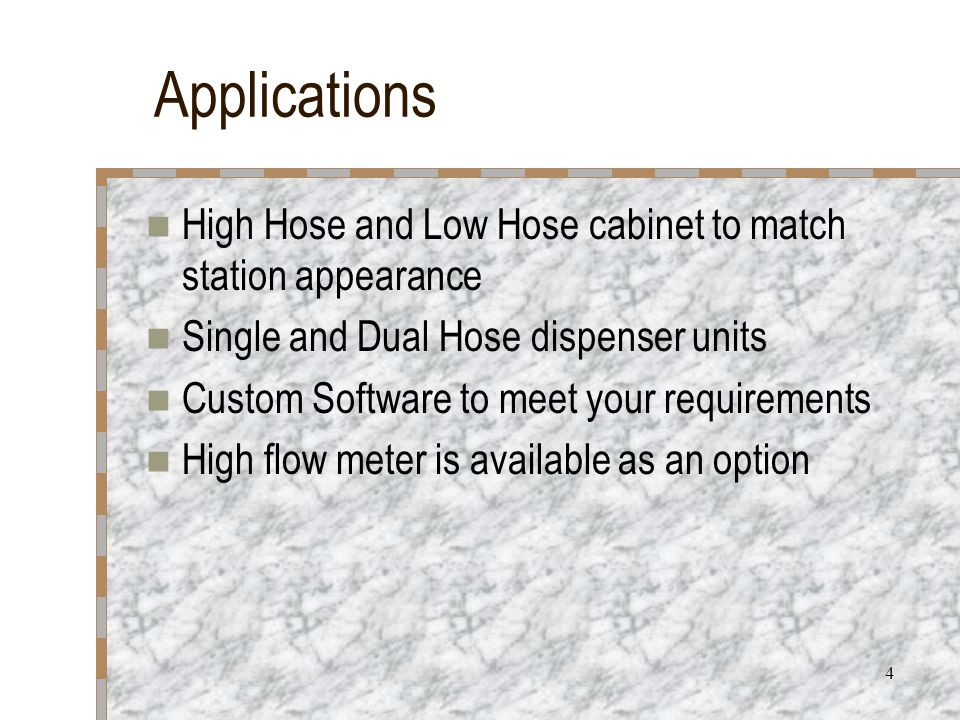 4 Applications High Hose and Low Hose cabinet to match station appearance Single and Dual Hose dispenser units Custom Software to meet your requirements High flow meter is available as an option