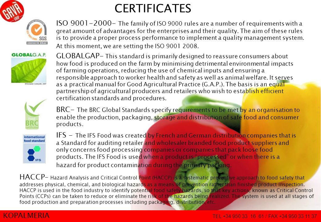14 CERTIFICATES BRC- The BRC Global Standards specify requirements to be met by an organisation to enable the production, packaging, storage and distribution of safe food and consumer products.