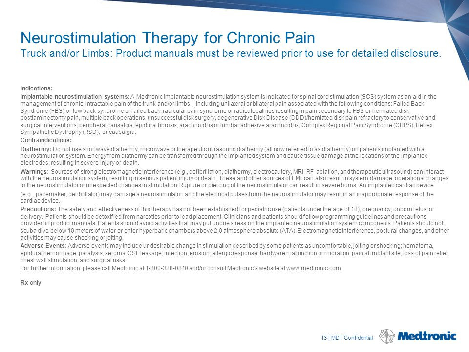 13   MDT Confidential Neurostimulation Therapy for Chronic Pain Truck and/or Limbs: Product manuals must be reviewed prior to use for detailed disclos