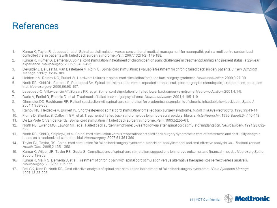 14   MDT Confidential 1.Kumar K, Taylor R, Jacques L, et al. Spinal cord stimulation versus conventional medical management for neuropathic pain: a mu