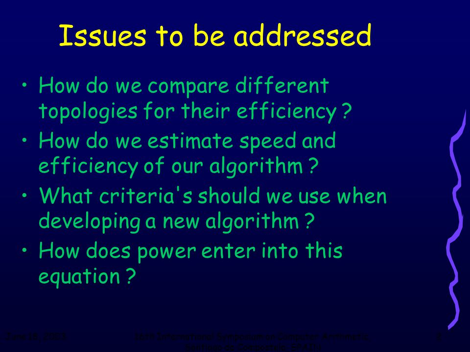 16th International Symposium on Computer Arithmetic, Santiago de Compostela, SPAIN 2 Issues to be addressed How do we compare different topologies for their efficiency .