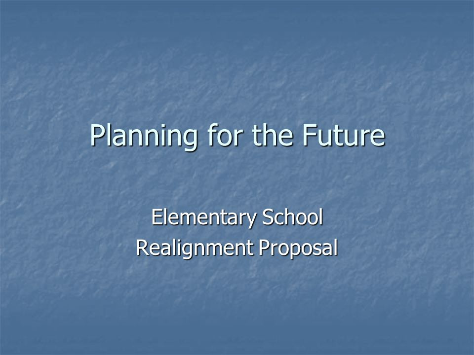 Planning for the Future Elementary School Realignment Proposal