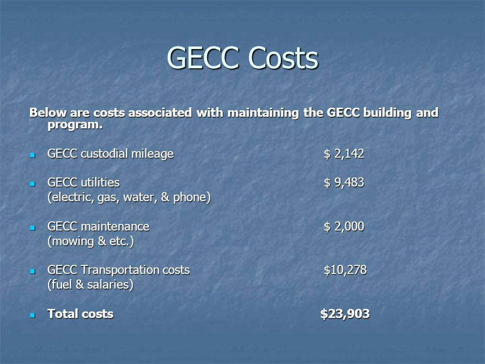 GECC Costs Below are costs associated with maintaining the GECC building and program.