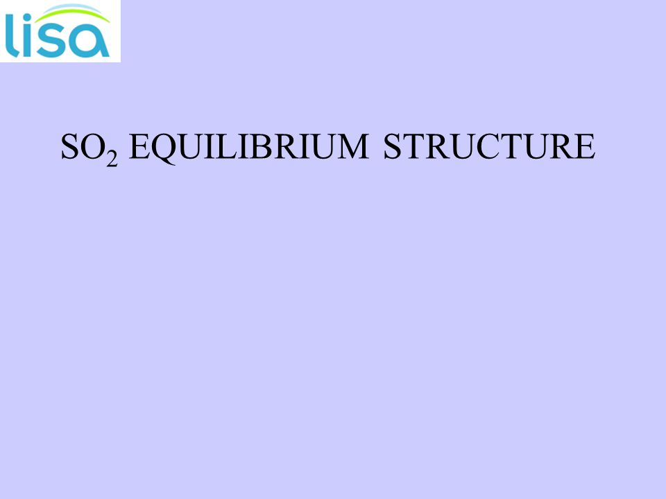 SO 2 EQUILIBRIUM STRUCTURE