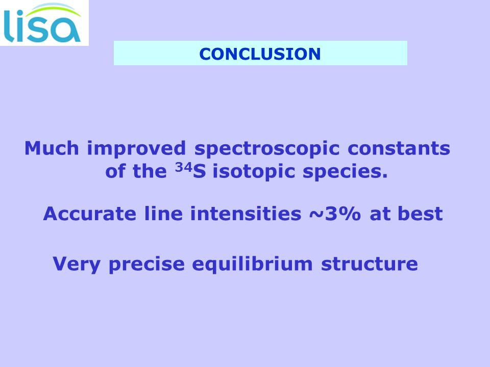 CONCLUSION Much improved spectroscopic constants of the 34 S isotopic species.